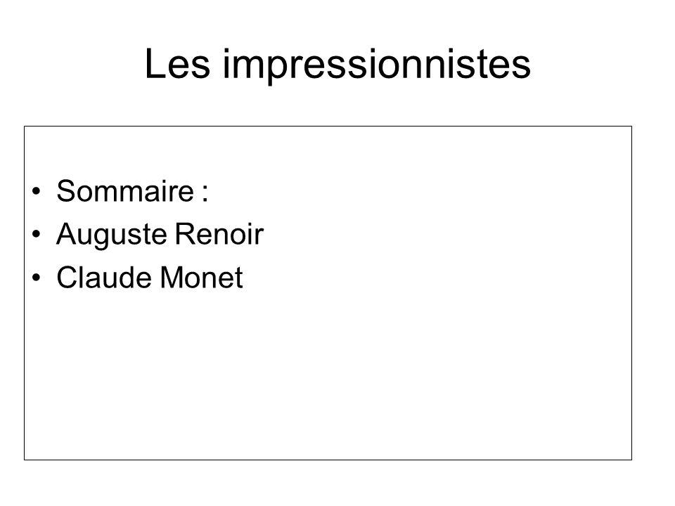 Les impressionnistes Sommaire : Auguste Renoir Claude Monet