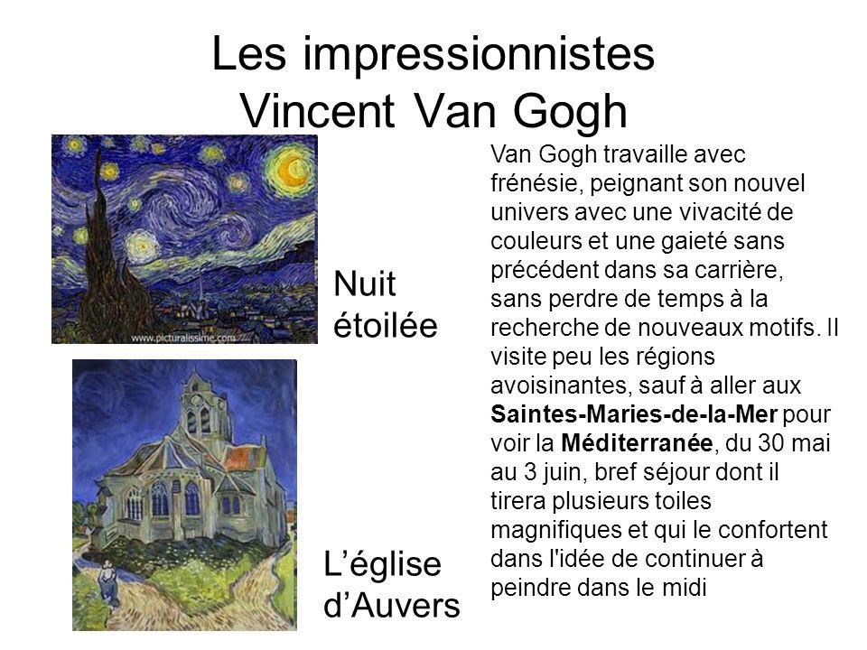 Les impressionnistes Vincent Van Gogh Nuit étoilée Léglise dAuvers Van Gogh travaille avec frénésie, peignant son nouvel univers avec une vivacité de