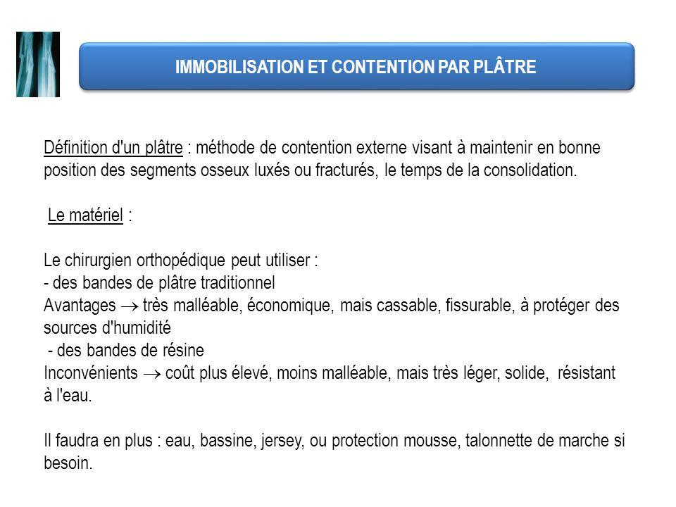 IMMOBILISATION ET CONTENTION PAR PLÂTRE Définition d'un plâtre : méthode de contention externe visant à maintenir en bonne position des segments osseu