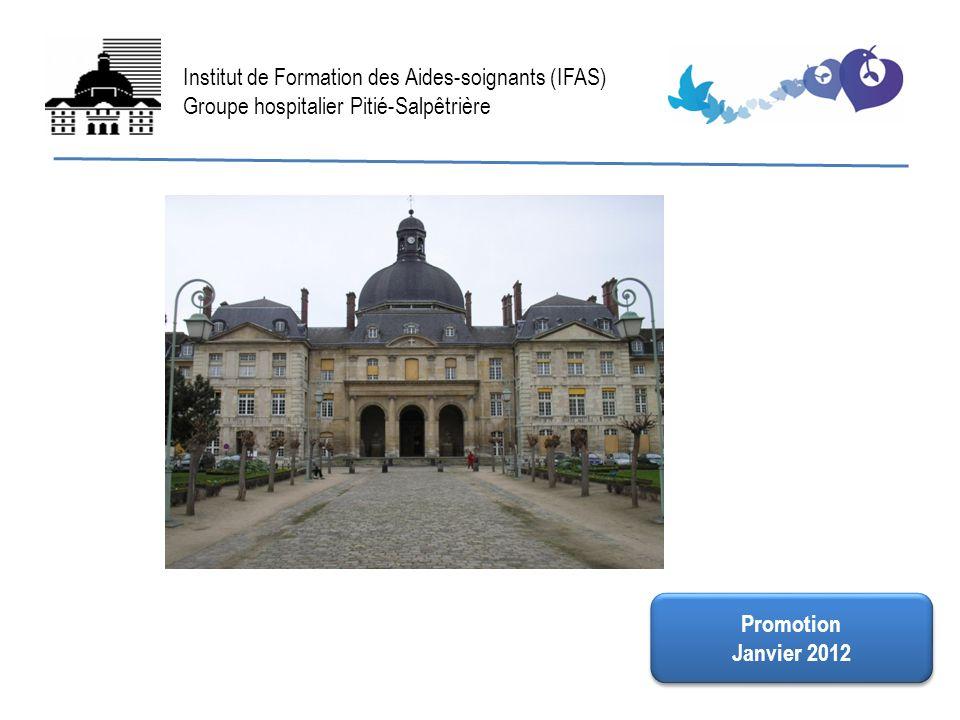 FIN Institut de Formation des Aides-soignants (IFAS) Groupe hospitalier Pitié-Salpêtrière Promotion Janvier 2012 Promotion Janvier 2012