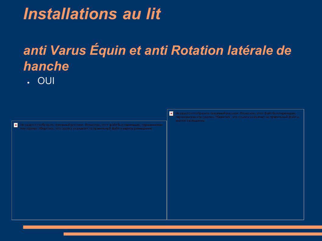 Installations au lit anti Varus Équin et anti Rotation latérale de hanche OUI
