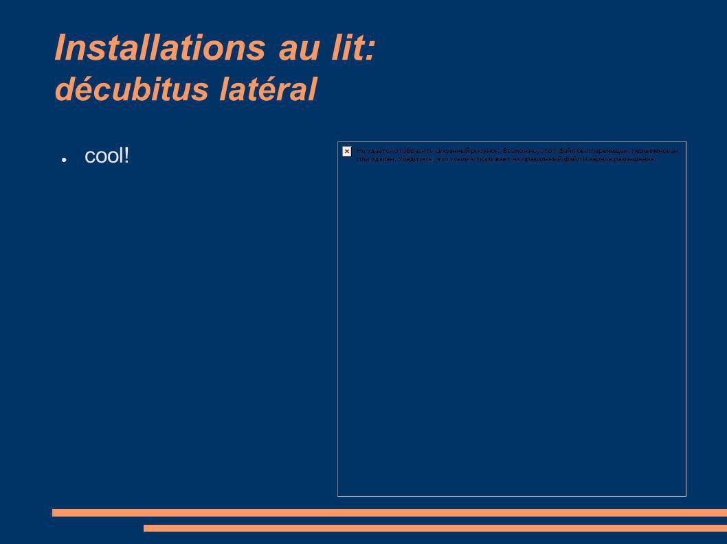 Installations au lit: décubitus latéral cool!