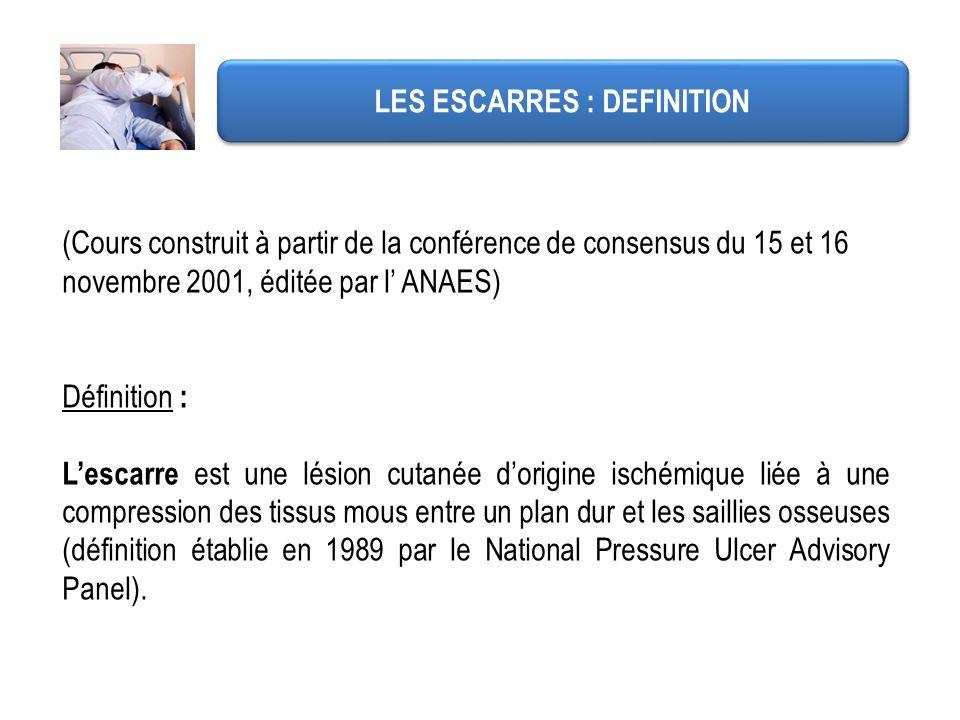 (Cours construit à partir de la conférence de consensus du 15 et 16 novembre 2001, éditée par l ANAES) Définition : Lescarre est une lésion cutanée do