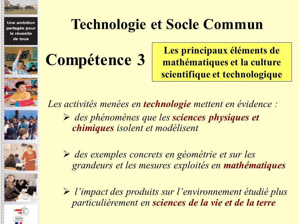 Technologie et Socle Commun Compétence 3 Les principaux éléments de mathématiques et la culture scientifique et technologique Les activités menées en