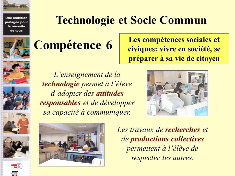 Technologie et Socle Commun Compétence 6 Les compétences sociales et civiques: vivre en société, se préparer à sa vie de citoyen Lenseignement de la t