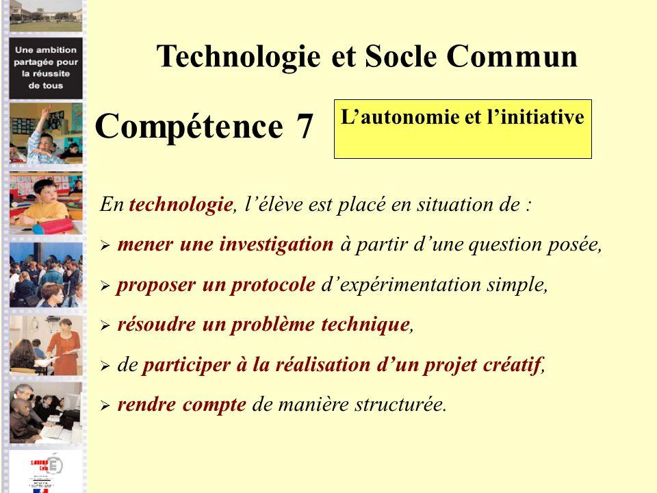 Technologie et Socle Commun Compétence 7 Lautonomie et linitiative En technologie, lélève est placé en situation de : mener une investigation à partir