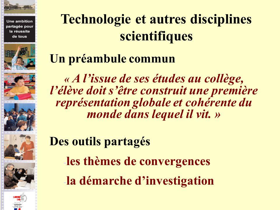 Technologie et autres disciplines scientifiques Un préambule commun « A lissue de ses études au collège, lélève doit sêtre construit une première repr