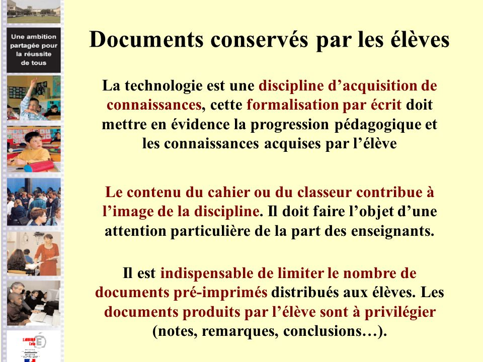 Documents conservés par les élèves La technologie est une discipline dacquisition de connaissances, cette formalisation par écrit doit mettre en évide
