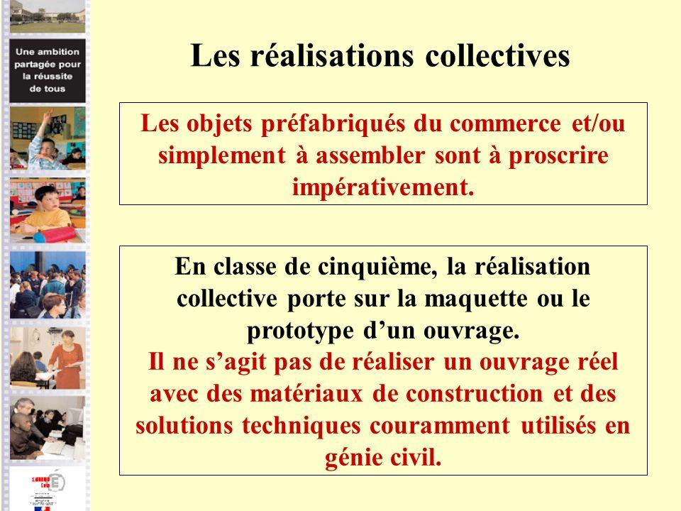 Les réalisations collectives Les objets préfabriqués du commerce et/ou simplement à assembler sont à proscrire impérativement. En classe de cinquième,