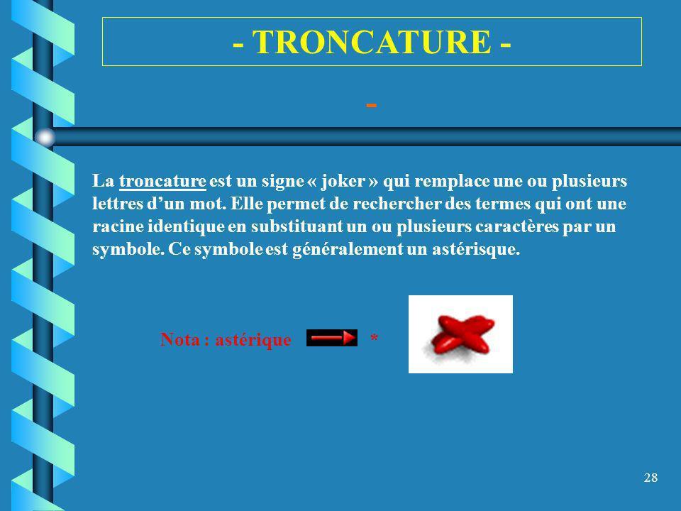 28 - TRONCATURE - - La troncature est un signe « joker » qui remplace une ou plusieurs lettres dun mot. Elle permet de rechercher des termes qui ont u