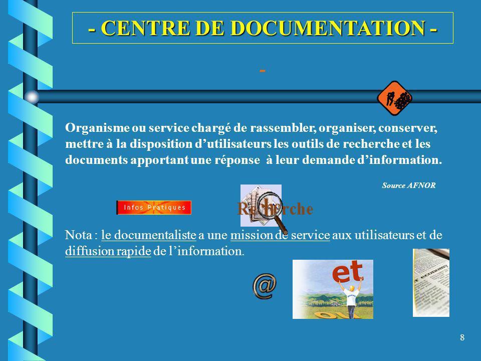 8 - CENTRE DE DOCUMENTATION - - Organisme ou service chargé de rassembler, organiser, conserver, mettre à la disposition dutilisateurs les outils de r