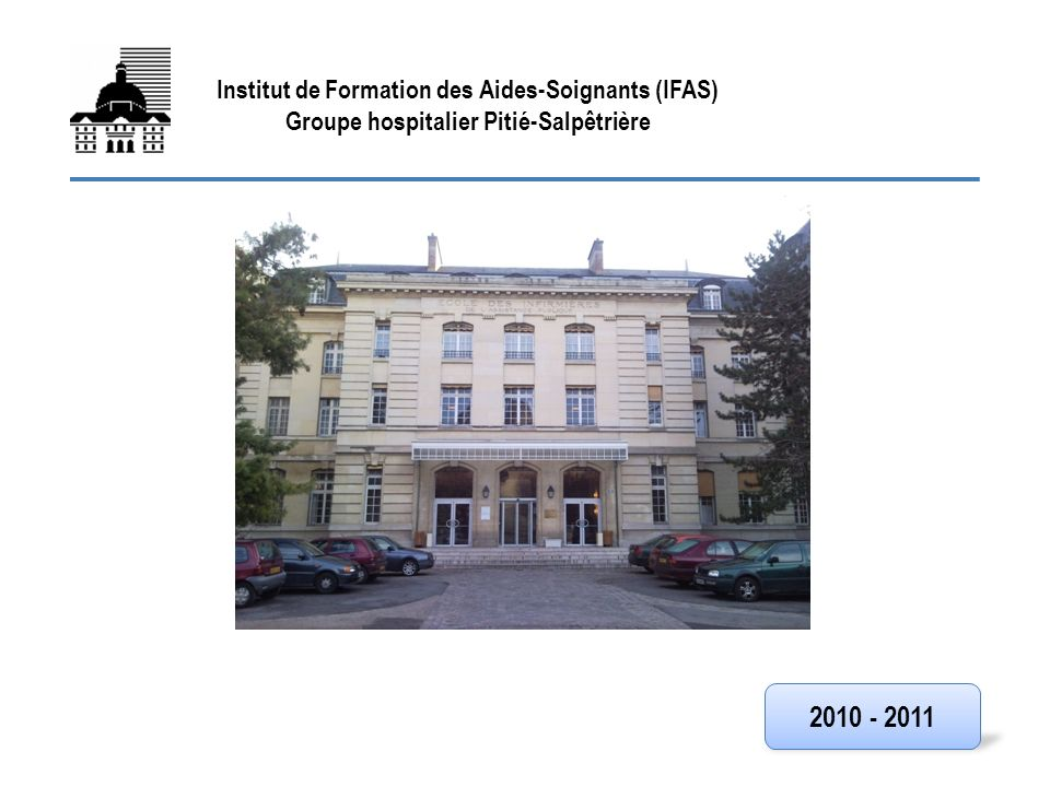 FIN Institut de Formation des Aides-Soignants (IFAS) Groupe hospitalier Pitié-Salpêtrière 2010 - 2011