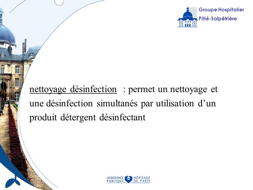 Groupe Hospitalier Pitié-Salpêtrière Groupe Hospitalier Pitié-Salpêtrière nettoyage désinfection : permet un nettoyage et une désinfection simultanés