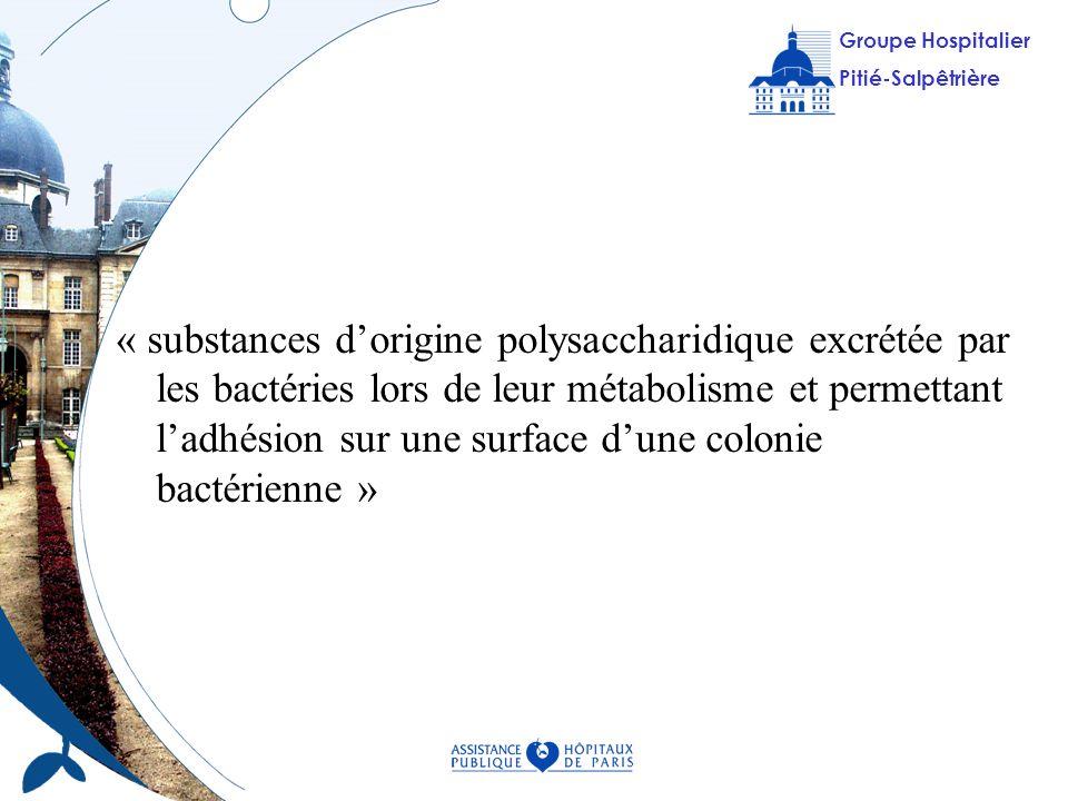 Groupe Hospitalier Pitié-Salpêtrière Groupe Hospitalier Pitié-Salpêtrière « substances dorigine polysaccharidique excrétée par les bactéries lors de l