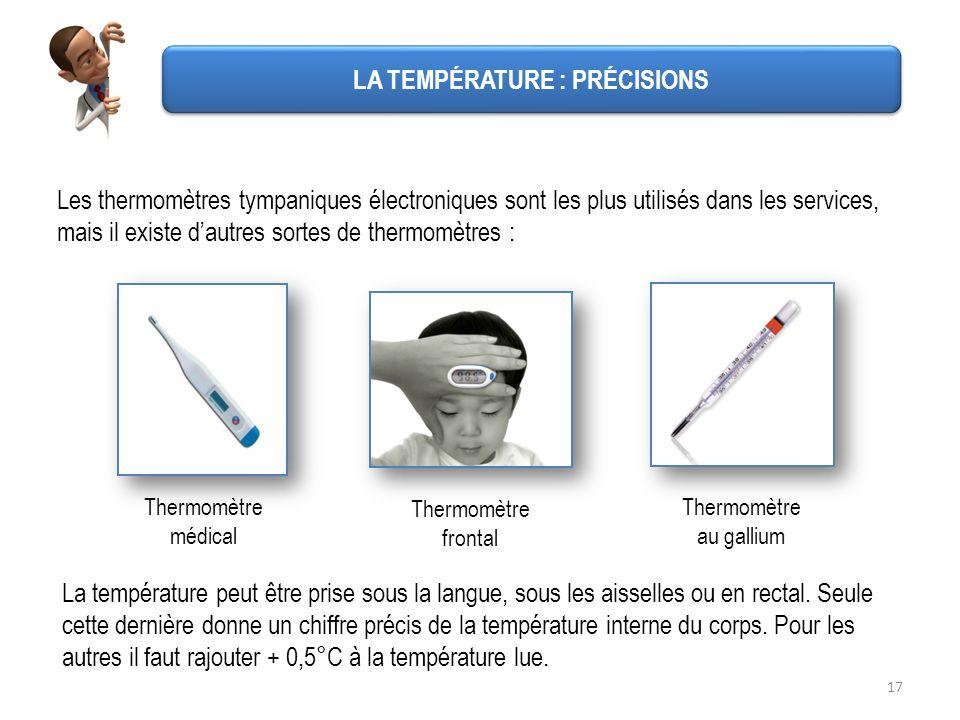 17 Les thermomètres tympaniques électroniques sont les plus utilisés dans les services, mais il existe dautres sortes de thermomètres : Thermomètre mé