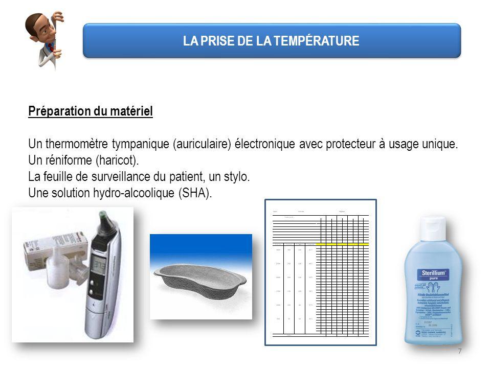 7 Préparation du matériel Un thermomètre tympanique (auriculaire) électronique avec protecteur à usage unique. Un réniforme (haricot). La feuille de s