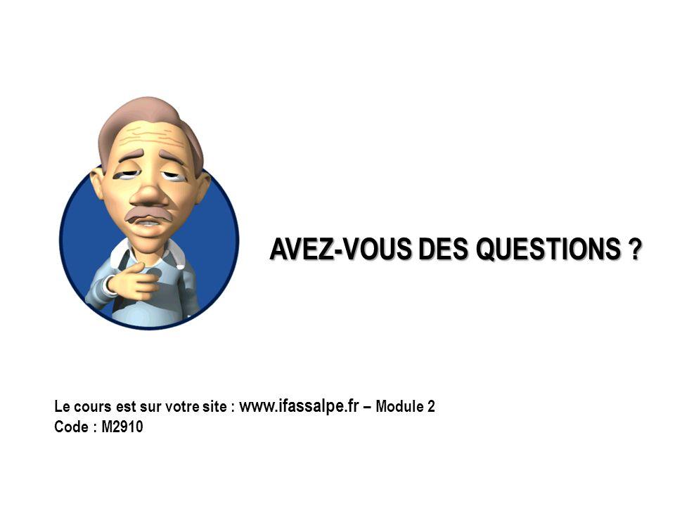 AVEZ-VOUS DES QUESTIONS ? Le cours est sur votre site : www.ifassalpe.fr – Module 2 Code : M2910