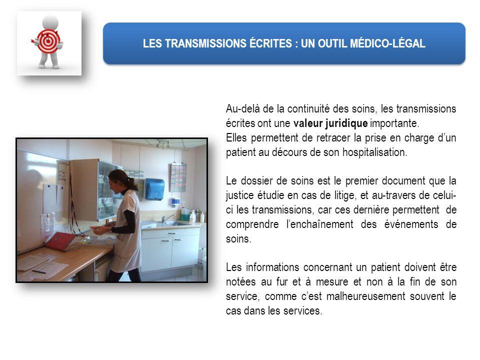 Au-delà de la continuité des soins, les transmissions écrites ont une valeur juridique importante. Elles permettent de retracer la prise en charge dun