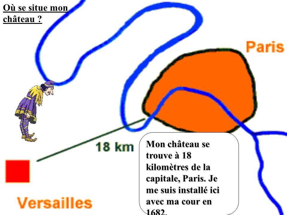 Mon château se trouve à 18 kilomètres de la capitale, Paris. Je me suis installé ici avec ma cour en 1682. Où se situe mon château ?