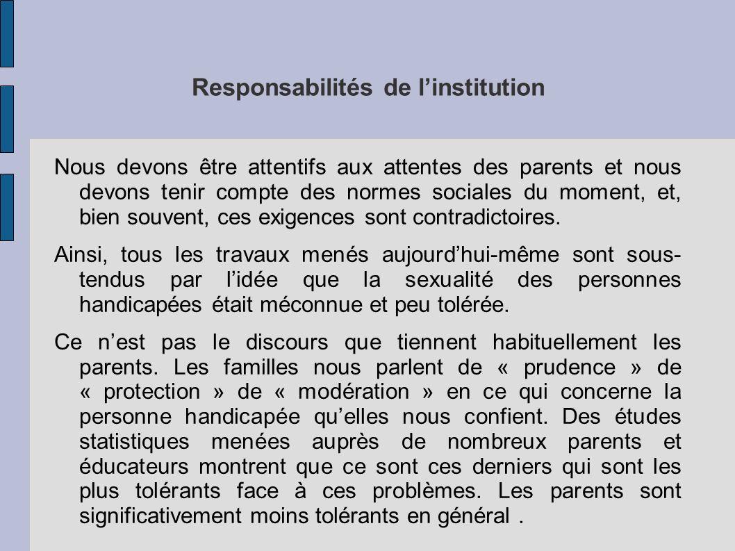 Responsabilités de linstitution Nous devons être attentifs aux attentes des parents et nous devons tenir compte des normes sociales du moment, et, bie