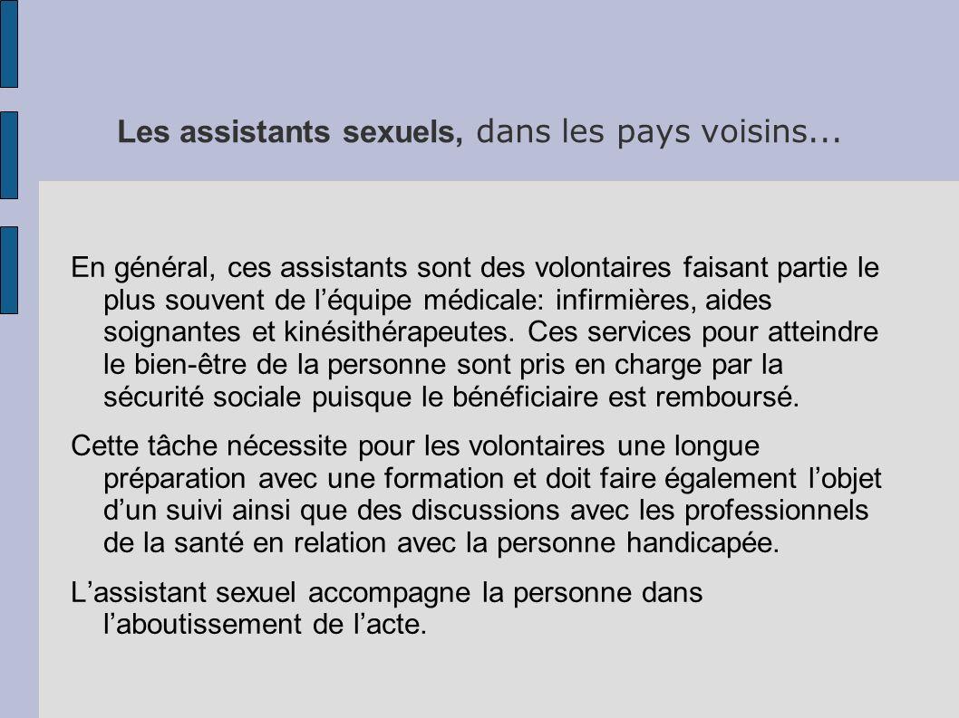 Les assistants sexuels, dans les pays voisins... En général, ces assistants sont des volontaires faisant partie le plus souvent de léquipe médicale: i