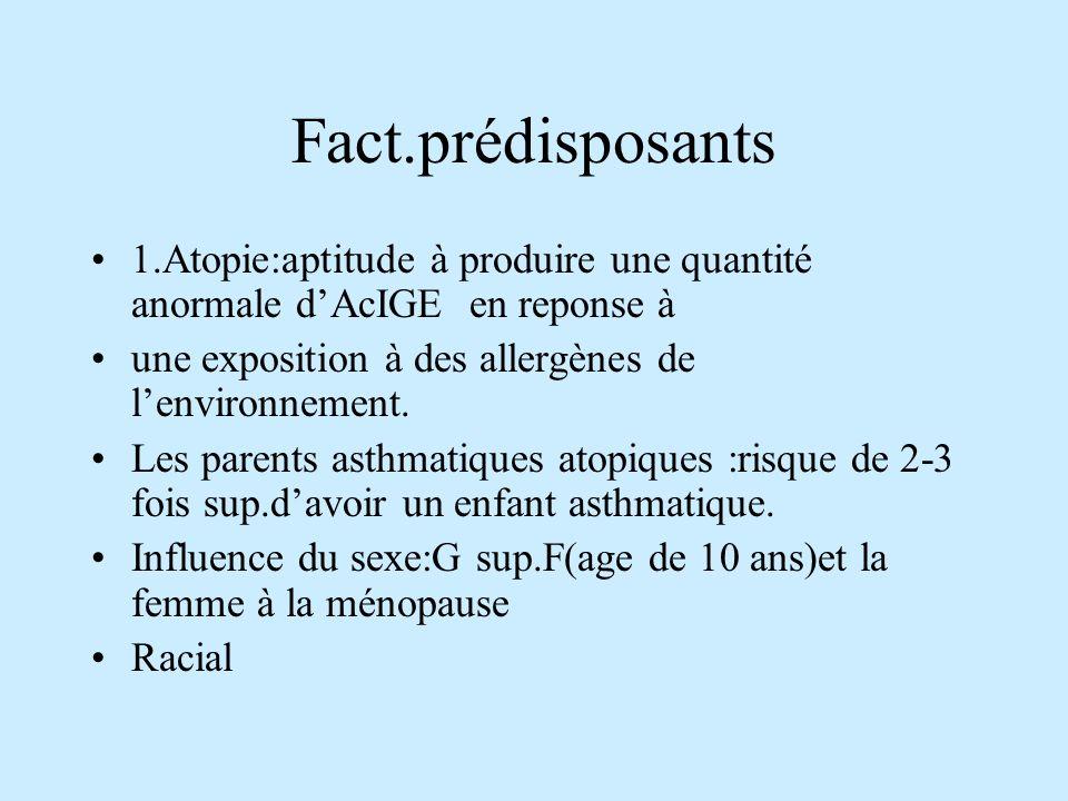 Fact.prédisposants 1.Atopie:aptitude à produire une quantité anormale dAcIGE en reponse à une exposition à des allergènes de lenvironnement.