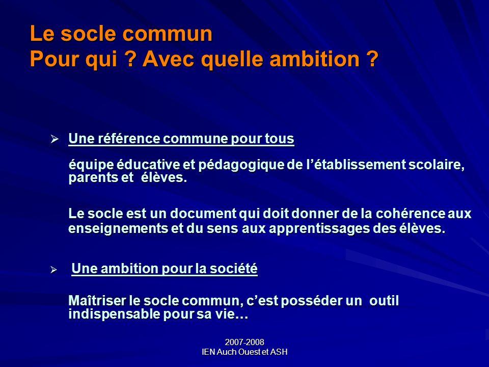 2007-2008 IEN Auch Ouest et ASH Le socle commun Pour qui ? Avec quelle ambition ? Une référence commune pour tous Une référence commune pour tous équi