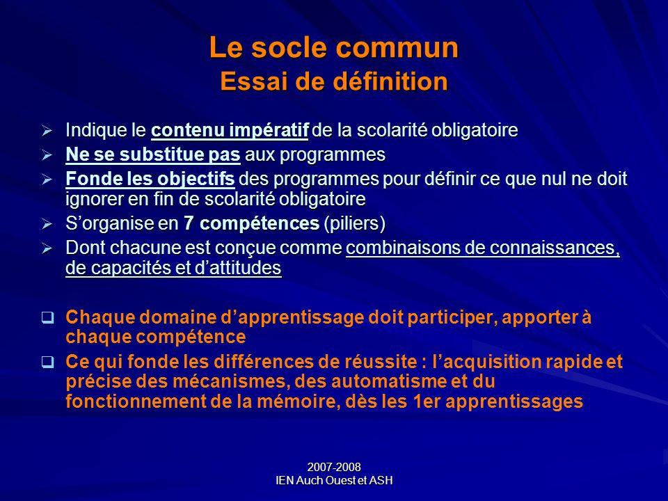 2007-2008 IEN Auch Ouest et ASH Le socle commun Essai de définition Indique le contenu impératif de la scolarité obligatoire Indique le contenu impéra