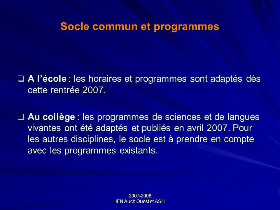 2007-2008 IEN Auch Ouest et ASH Socle commun et programmes A lécole : les horaires et programmes sont adaptés dès cette rentrée 2007. A lécole : les h