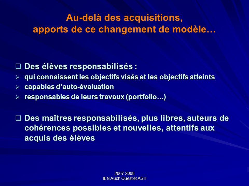2007-2008 IEN Auch Ouest et ASH Au-delà des acquisitions, apports de ce changement de modèle… Des élèves responsabilisés : Des élèves responsabilisés