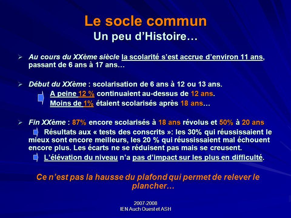 2007-2008 IEN Auch Ouest et ASH Le socle commun Un peu dHistoire… Au cours du XXème siècle la scolarité sest accrue denviron 11 ans, passant de 6 ans