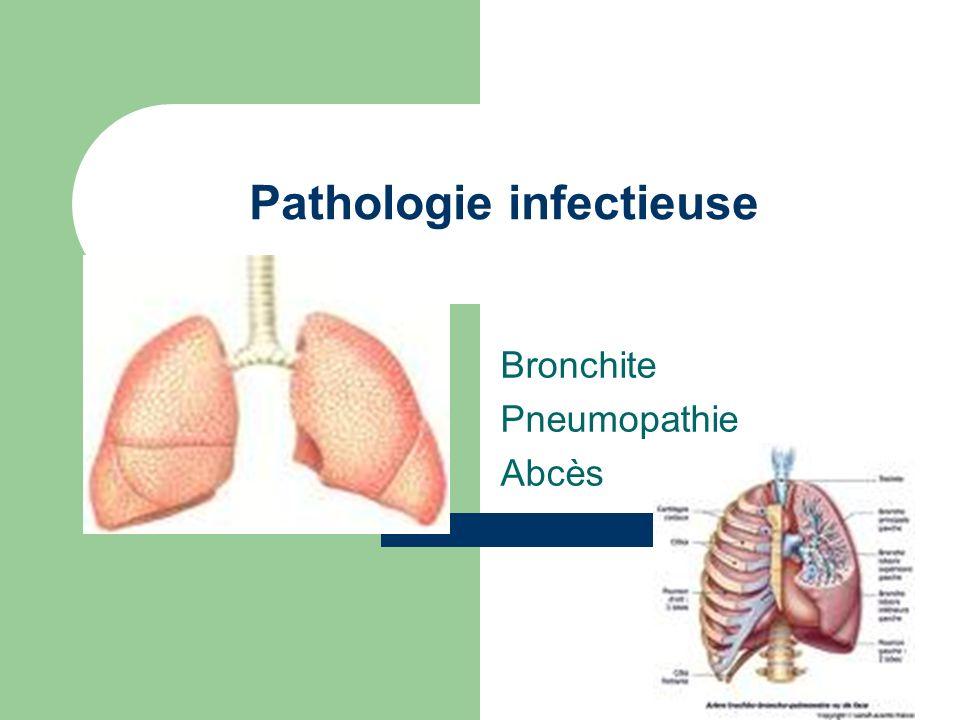 Pathologie infectieuse Bronchite Pneumopathie Abcès