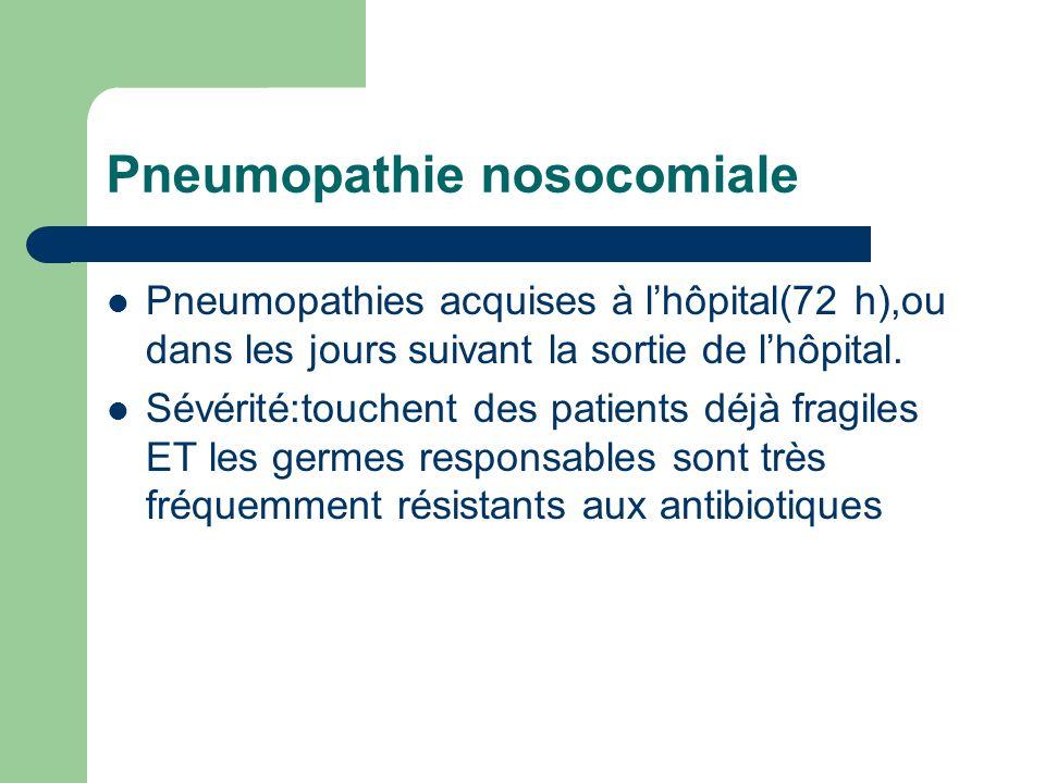 Pneumopathie nosocomiale Pneumopathies acquises à lhôpital(72 h),ou dans les jours suivant la sortie de lhôpital. Sévérité:touchent des patients déjà