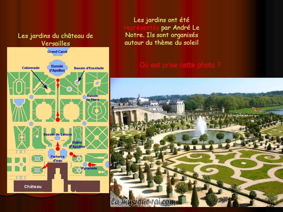 Les jardins du château de Versailles Les jardins ont été représentés par André Le Notre. Ils sont organisés autour du thème du soleil Où est prise cet