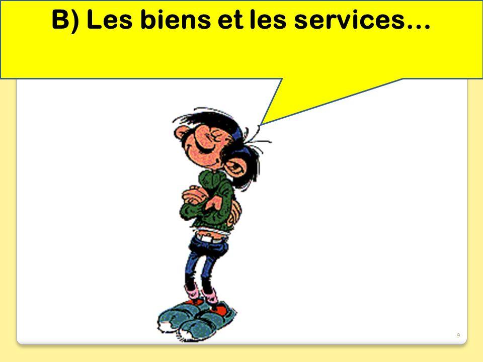 B) Les biens et les services… 9