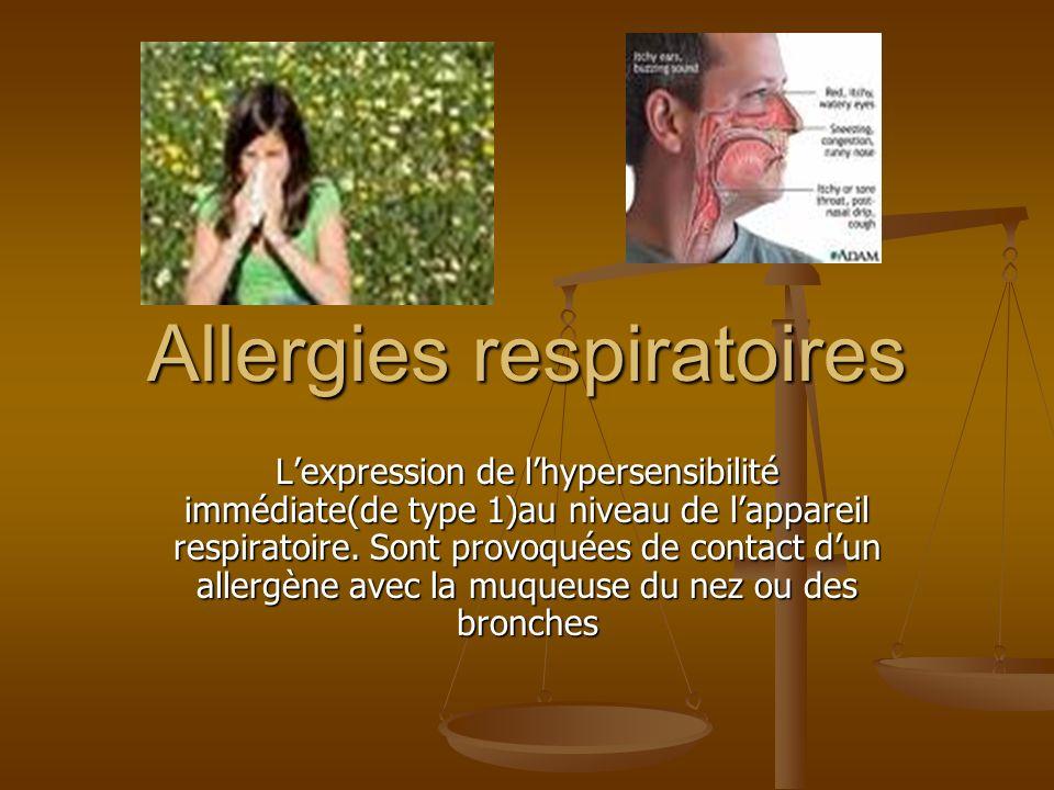 Allergies respiratoires Lexpression de lhypersensibilité immédiate(de type 1)au niveau de lappareil respiratoire.