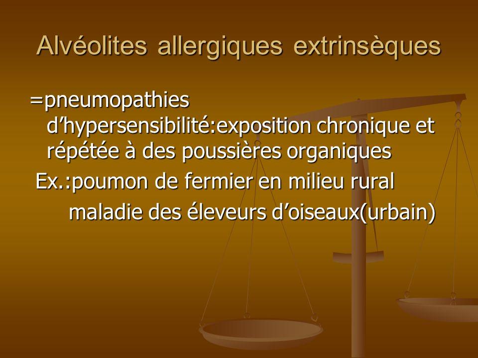 Alvéolites allergiques extrinsèques =pneumopathies dhypersensibilité:exposition chronique et répétée à des poussières organiques Ex.:poumon de fermier en milieu rural Ex.:poumon de fermier en milieu rural maladie des éleveurs doiseaux(urbain) maladie des éleveurs doiseaux(urbain)
