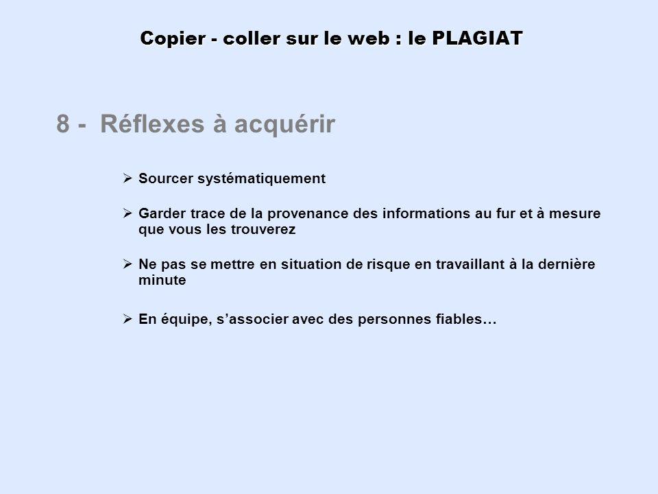 Copier - coller sur le web : le PLAGIAT 8 - Réflexes à acquérir Sourcer systématiquement Garder trace de la provenance des informations au fur et à me
