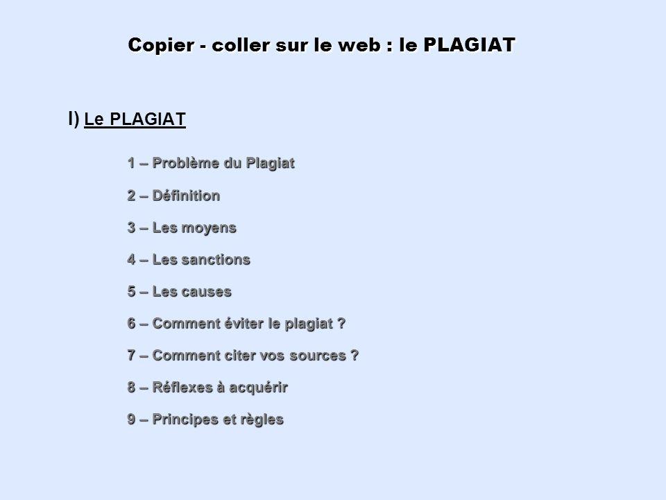Copier - coller sur le web : le PLAGIAT 1 – Problème du Plagiat 2 – Définition 3 – Les moyens 4 – Les sanctions 5 – Les causes 6 – Comment éviter le p