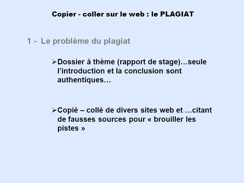 Copier - coller sur le web : le PLAGIAT 1 - Le problème du plagiat Dossier à thème (rapport de stage)…seule lintroduction et la conclusion sont authen