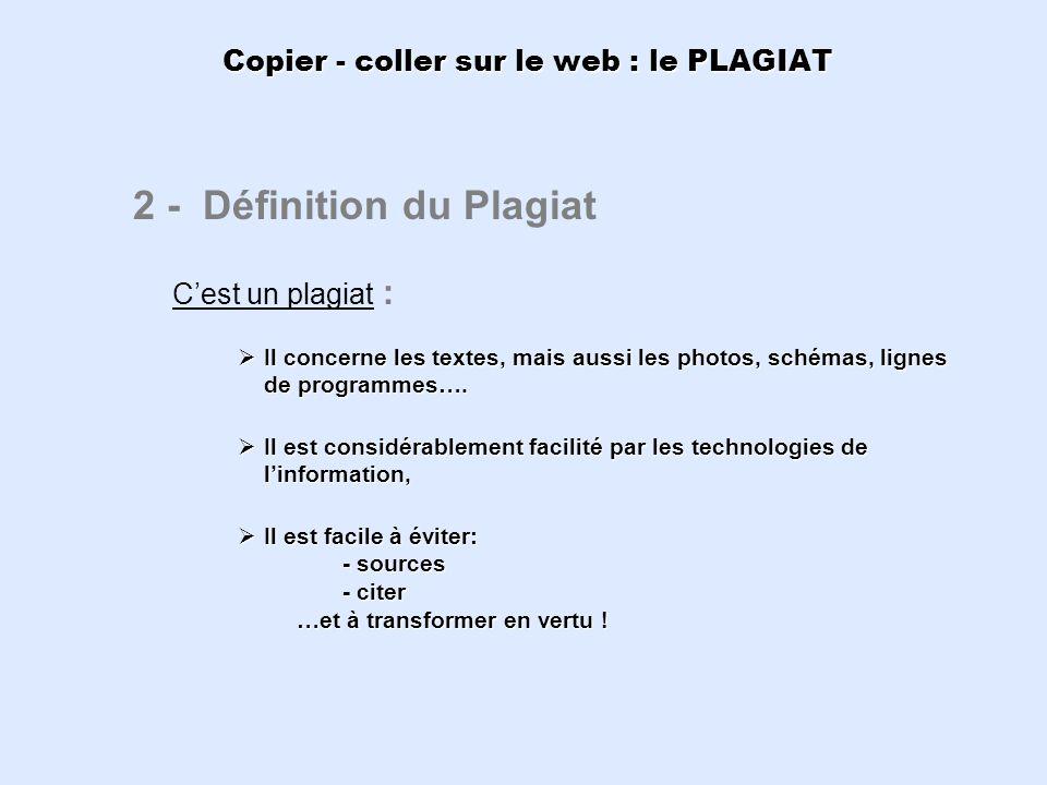 Copier - coller sur le web : le PLAGIAT 2 - Définition du Plagiat Cest un plagiat : Il concerne les textes, mais aussi les photos, schémas, lignes de