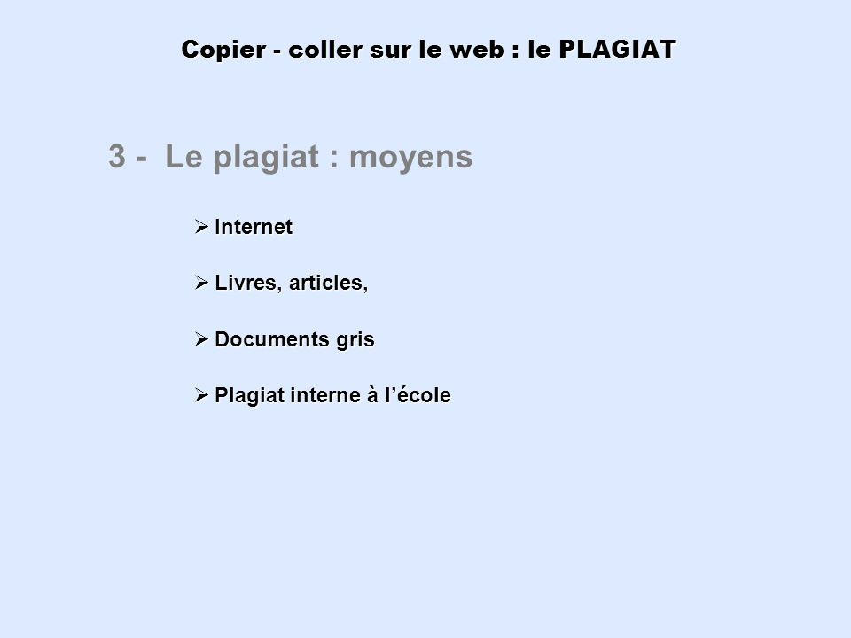 Copier - coller sur le web : le PLAGIAT 3 - Le plagiat : moyens Internet Internet Livres, articles, Livres, articles, Documents gris Documents gris Pl