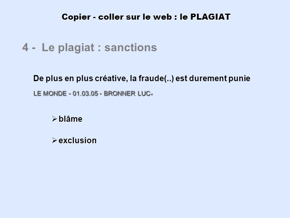 Copier - coller sur le web : le PLAGIAT LE MONDE - 01.03.05 - BRONNER LUC 4 - Le plagiat : sanctions De plus en plus créative, la fraude(..) est durem