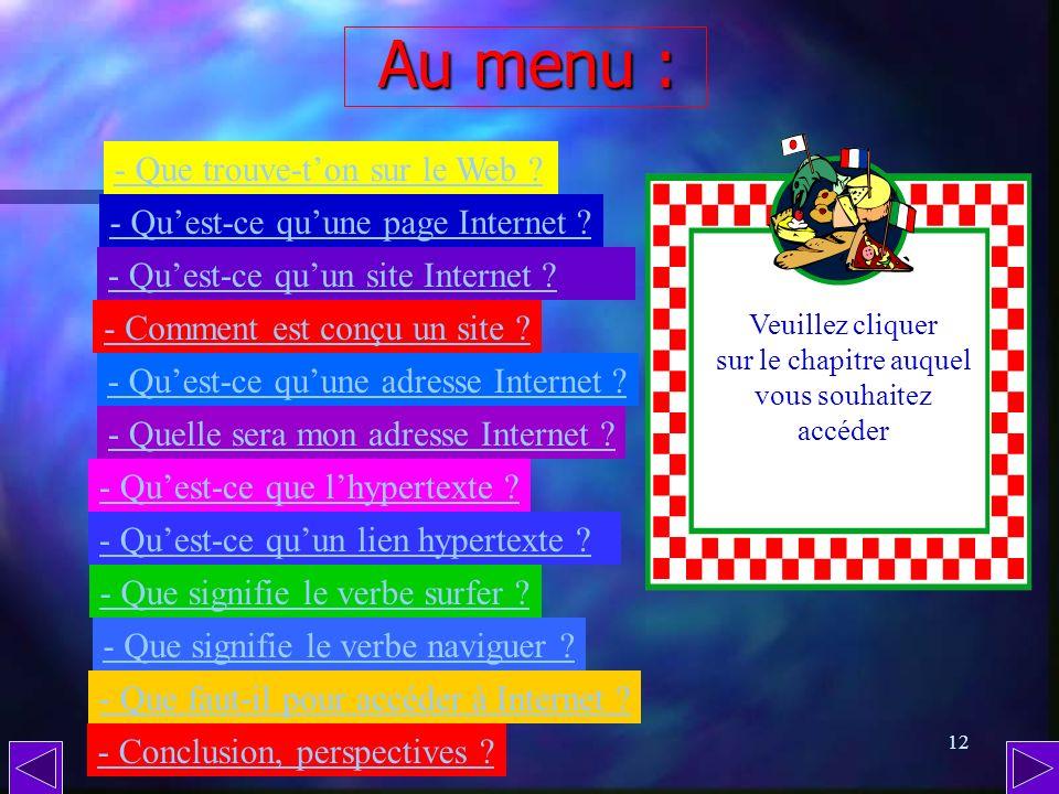 11 QU EST-CE QUE LE WEB ? ( suite 2 ) Au niveau terminologique, il faut distinguer les verbes aller et être. Aller sur le Web consiste à se connecter