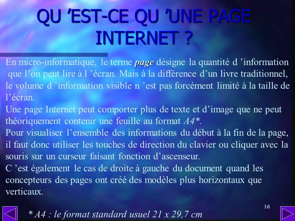 15 QUE TROUVE-TON SUR LE WEB ? ( suite 2) Comme nous le verrons plus tard, la quasi totalité des informations disponibles à lécran sont non seulement