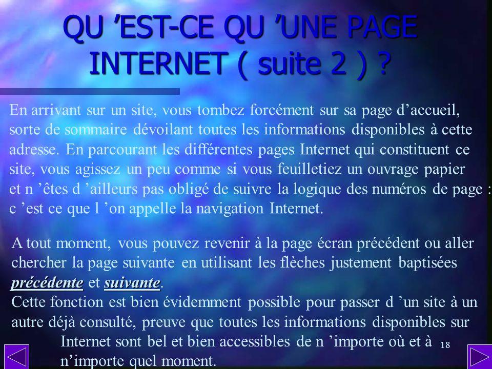 17 QU EST-CE QU UNE PAGE INTERNET ( suite 1 ) ? L autre particularité dune page Internet est que sa structure n a rien à voir avec une page de texte s