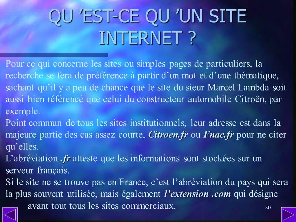 19 QU EST-CE QU UNE PAGE INTERNET ( suite 3 ) ? La partie multimédia dInternet est constituée de millions de pages conçues sur ordinateur puis rassemb