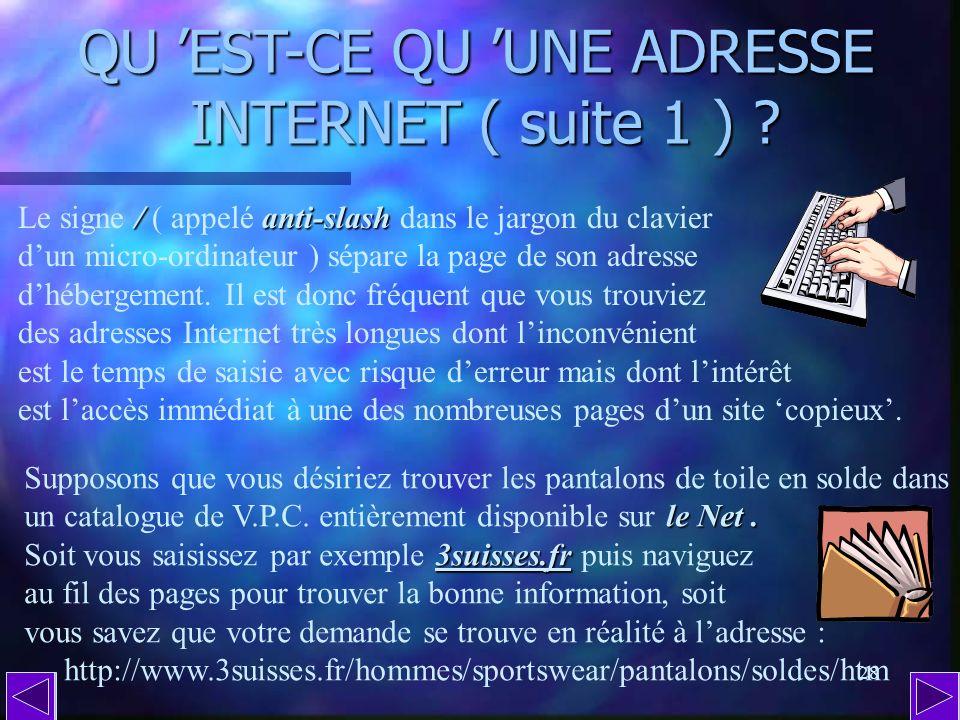 27 QU EST-CE QU UNE ADRESSE INTERNET ? Toutes les adresses Internet du Web sont précédées de ces lettres et signes, un peu comme si vous étiez obligé