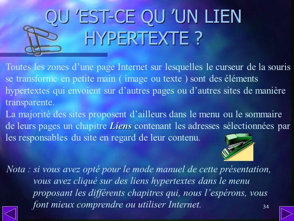 33 QU EST-CE QUE L HYPERTEXTE ( suite ) ? A partir dun seul terme, on peut donc passer d un site français à un autre situé à l autre bout du monde, ce