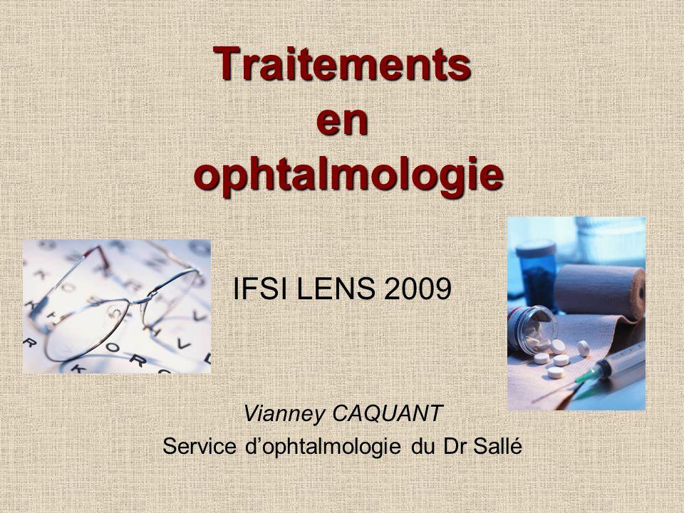 Traitements en ophtalmologie IFSI LENS 2009 Vianney CAQUANT Service dophtalmologie du Dr Sallé